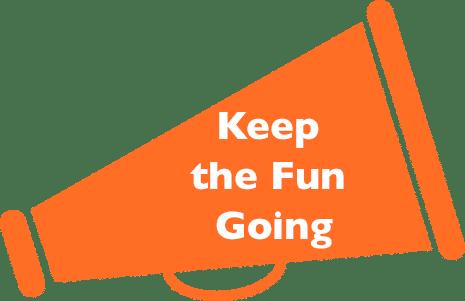 Keep the Fun Going